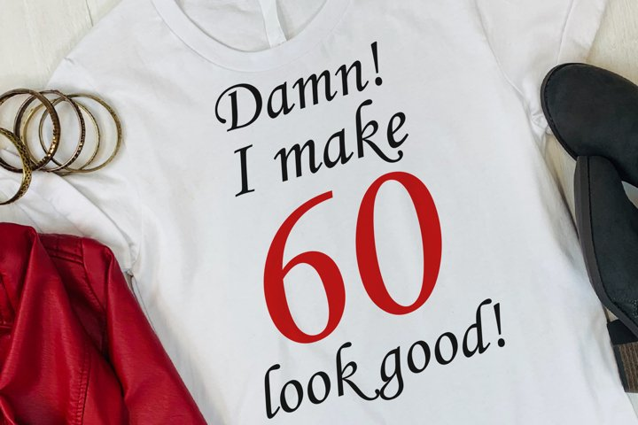 Damn! I make 60 look good svg phrase for birthday postcard