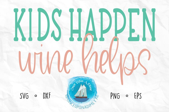 Kids Happen Coffee Helps | Mom | Wine SVG Cut File