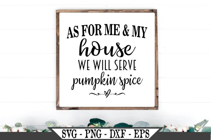 As For Me And My House We Will Serve Pumpkin Spice SVG