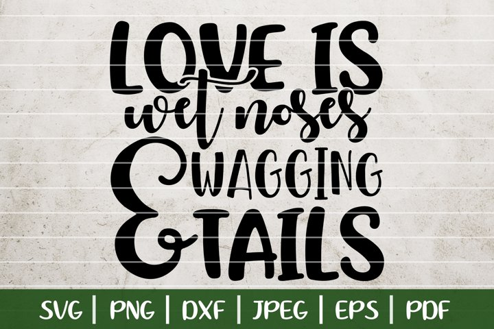 Love Is Wet Noses And Wagging Tails SVG