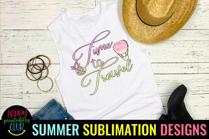 Time to Travel Sublimation Design- Summer Travel Sublimation