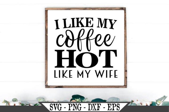I Like My Coffee Hot Like My Wife SVG
