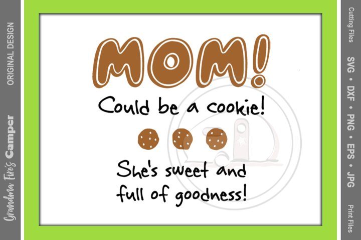 Mothers Day SVG, MOM Could be a Cookie, Shes Sweet and Full of Goodness