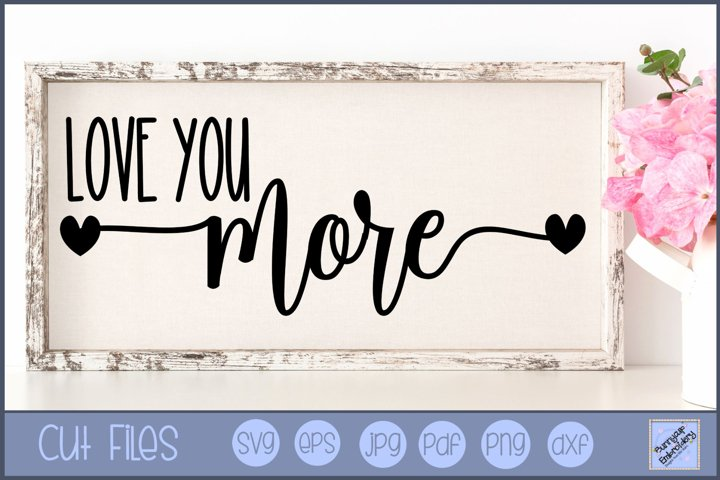Love You More SVG | Farmhouse SVG | Farmhouse Saying