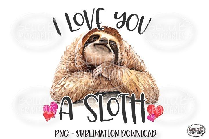 Valentines Sublimation Design, I Love You A Sloth, Funny
