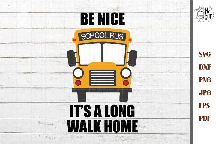 School Bus SVG, be nice its a long walk home, School Bus