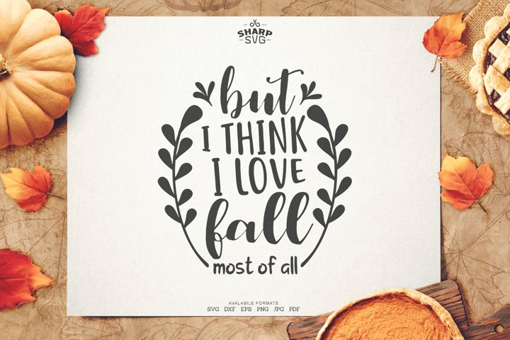 But I think I Love fall Most of all SVG | Autumn SVG Files