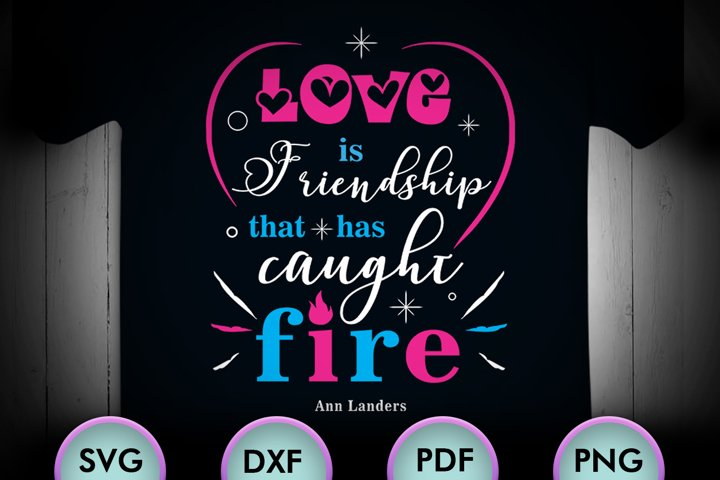 Love is friendship that has caught fire. Love Svg, Valentine