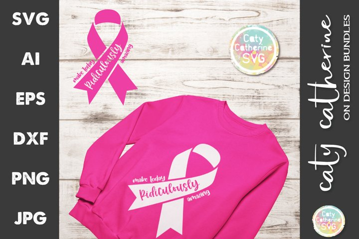 Make Today Ridiculously Amazing Cancer Ribbon SVG Cut File