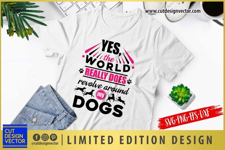 Yes the World Really Does Revolve Around Dogs SVG