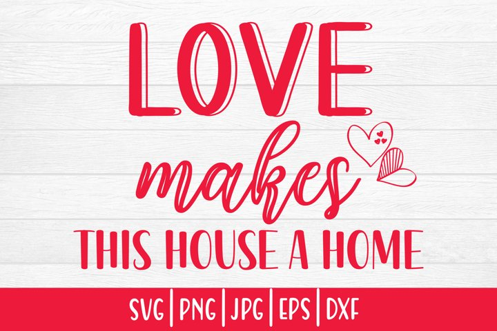 Valentines day svg|Love makes this house a home