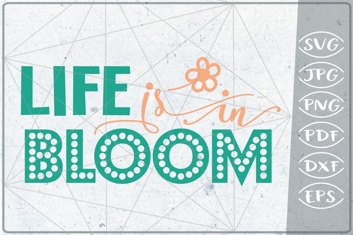 Life is in bloom SVG Cutting File