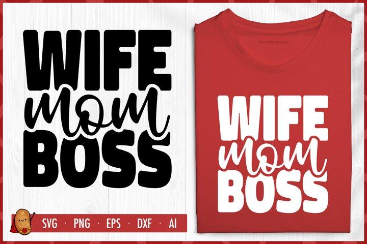 Wife Mom Boss SVG - Mothers Day SVG - Mom SVG