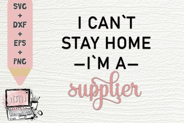 I cant stay home im a SUPPLIER | Quarantine | Be Safe | SVG