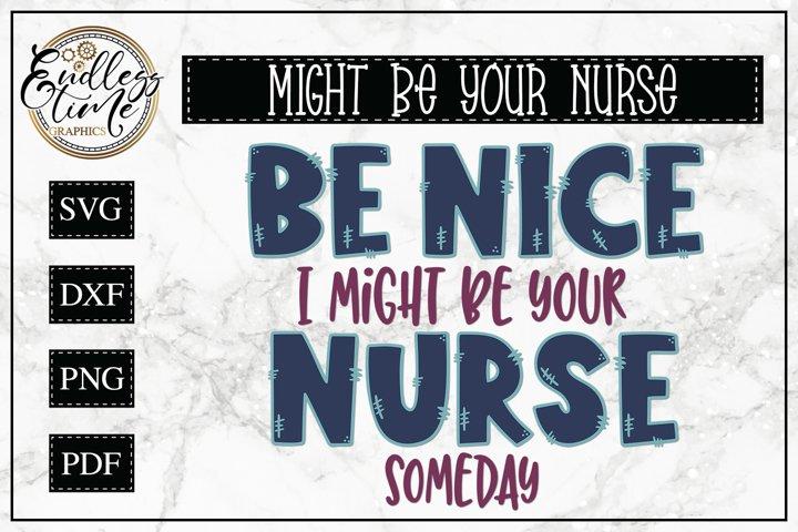 Be Nice I Might Be Your Nurse Someday | A Nurse SVG Design