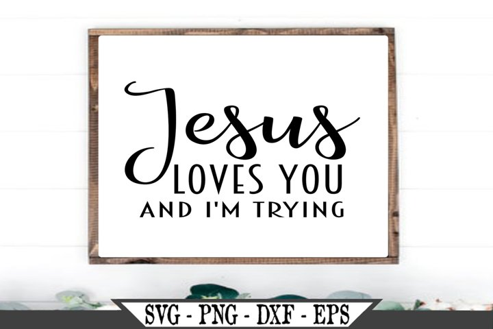 Jesus Loves You And Im Trying SVG