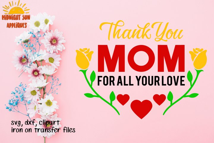 Thank You Mom For All Your Love Svg Cut Files Mother S Day Svg Gift For Mom Gift Ideas For Mother Clipart Iron On Transfer 81389 Svgs Design Bundles