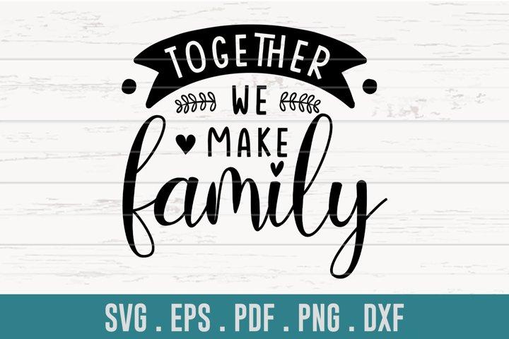 Together We Make Family SVG