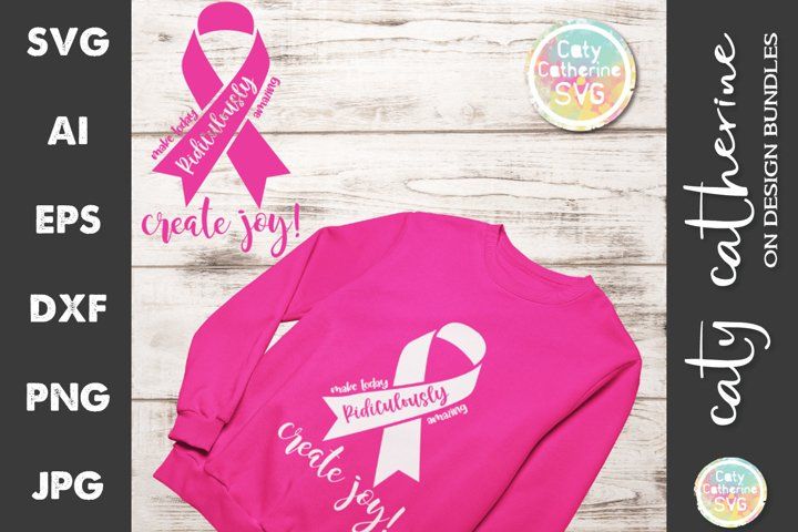 Make Today Ridiculously Amazing Create Joy Cancer Ribbon SVG
