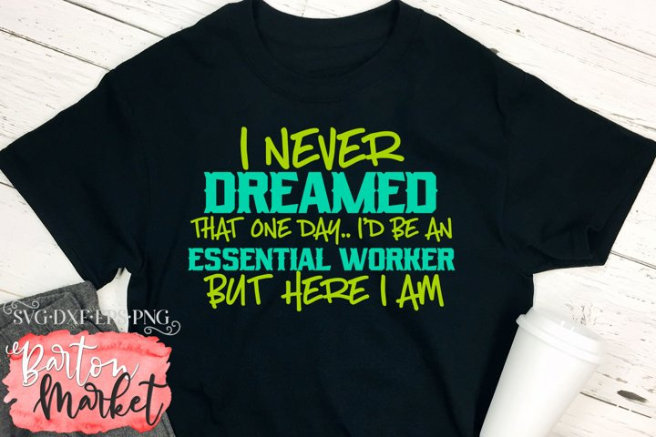 I Never Dreamed Id Be An Essential Worker SVG DXF EPS PNG