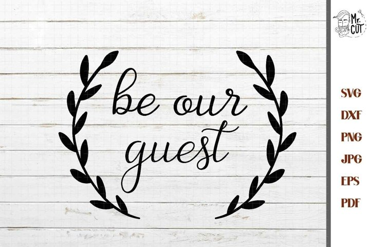 Be Our Guest Cut File, Be Our Guest Sign, Farmhouse Sign svg