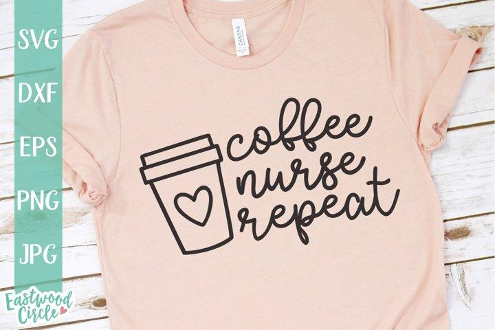 Coffee Nurse Repeat - Nurse SVG File