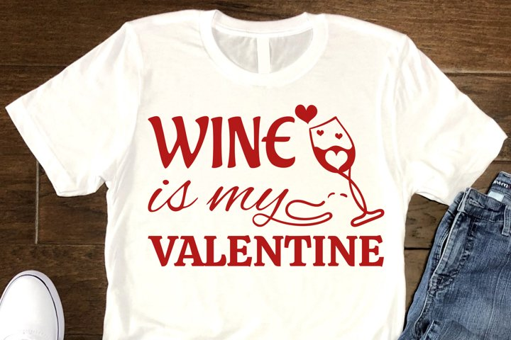 Wine Is My Valentine Day SVG, Love Quotes SVG cut files