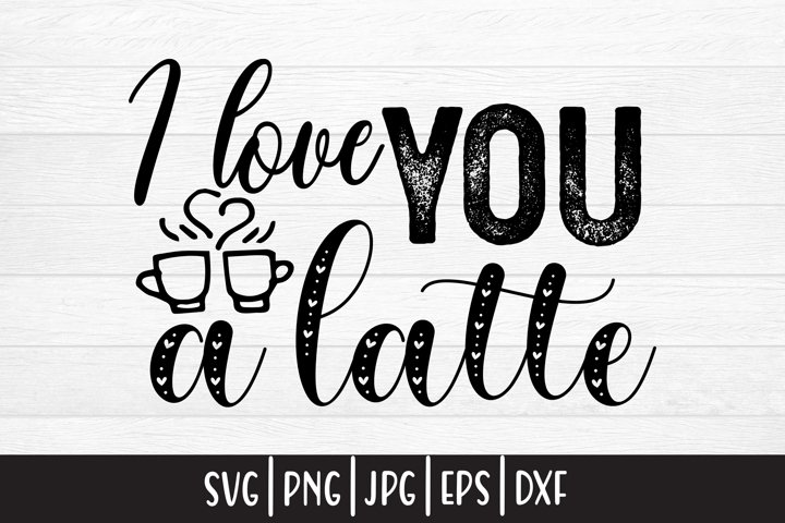 Valentines day svg|I love you a latte