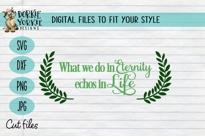 What we do in life, echoes in eternity Wreath - SVG, quote,