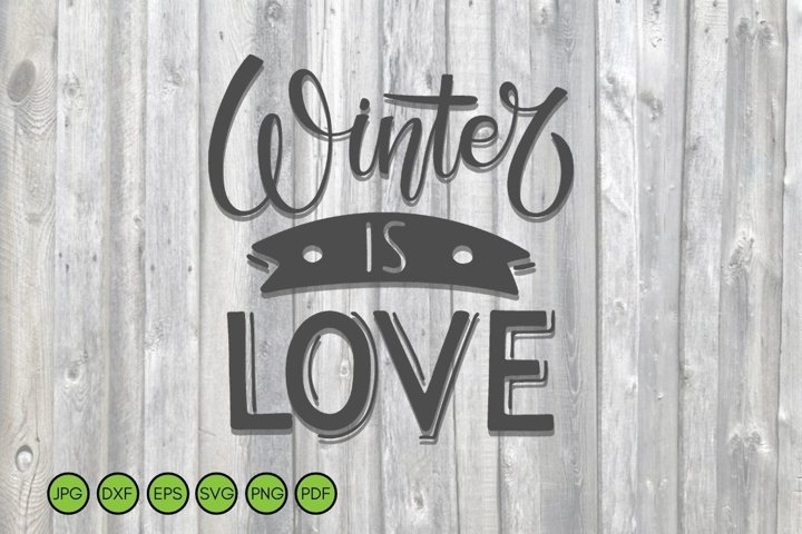 Winter Sign SVG. Winter is Love lettering. Winter Quote SVG