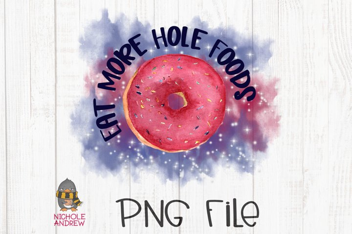 Eat More Hole Foods - A PNG Design For Crafters
