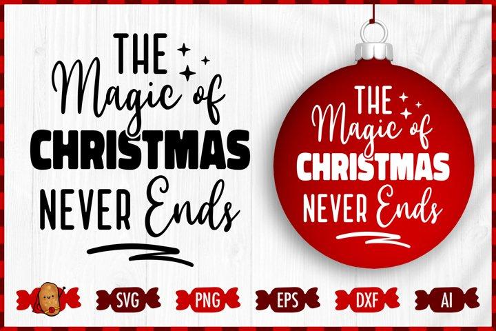Christmas SVG - The Magic of Christmas Never Ends SVG