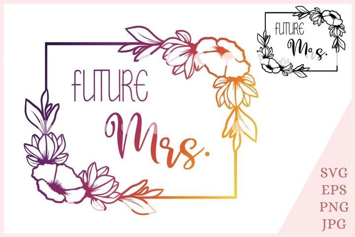 Future Mrs SVG, Engagement Svg, Bride Svg, Floral frame svg
