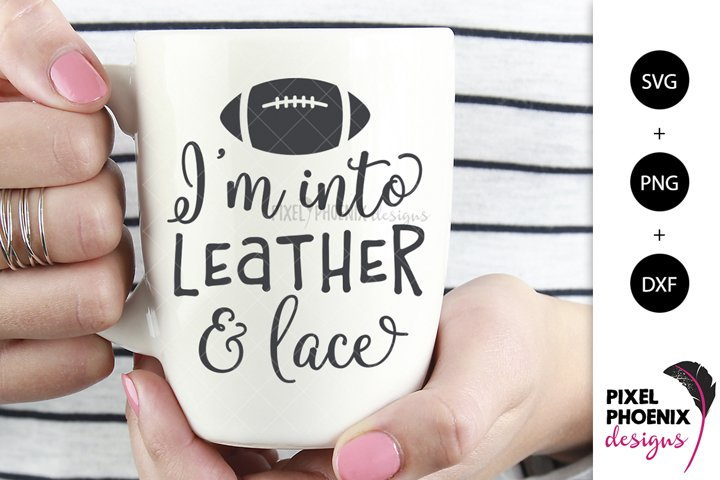 Football SVG, Im into Leather and Lace SVG