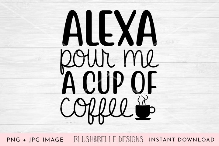 Alexa, Pour Me A Cup of Coffee - PNG, JPG