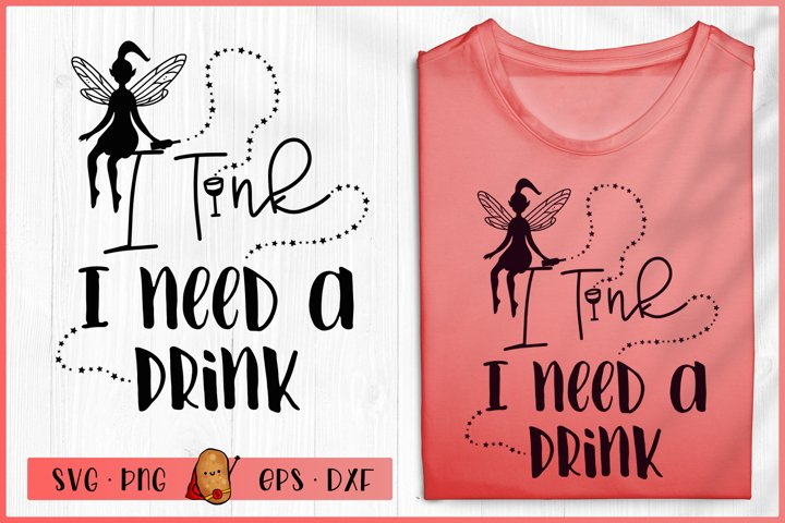 Wine SVG - I Tink I need a Drink - Fairy SVG