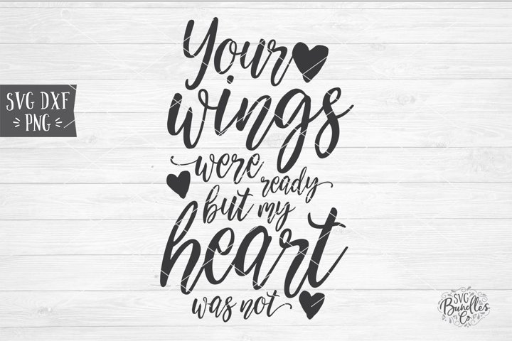 Your Wings Were Ready But My Heart Was Not- Sympathy SVG DXF