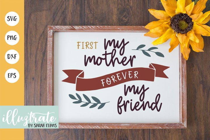First My Mother Forever My Friend SVG | Mothers Day Cut File