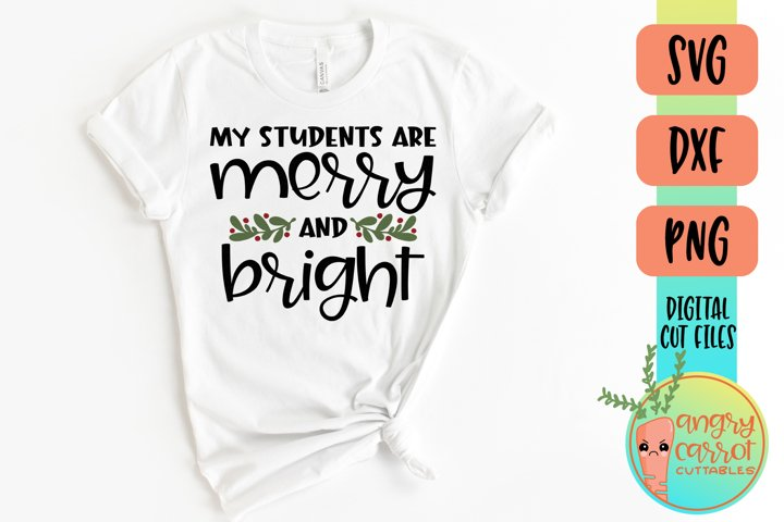 My Students Are Merry And Bright SVG Files | Christmas SVG