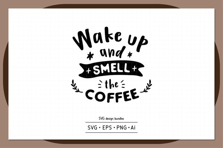 Wake up and smell the coffee SVG design bundles