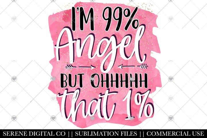 Funny Sarcasm Sublimation File - Im 99 An Angel PNG