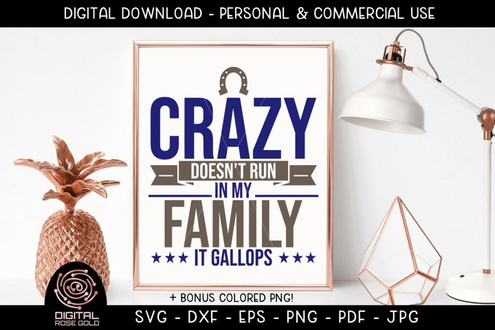 Crazy Doesnt Run In My Family - It Gallops - Horse SVG