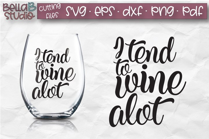 I Tend To Wine Alot SVG File, Wine Glass SVG, Wine SVG
