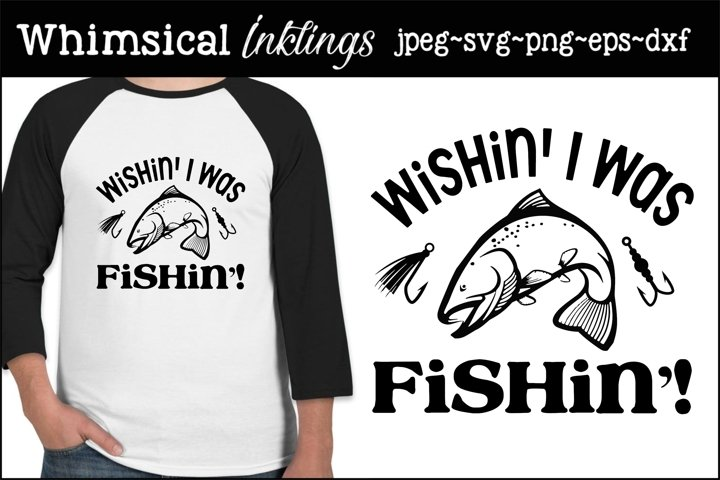 Wishin I Was Fishin SVG example
