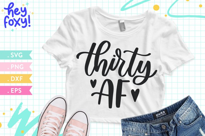 Thirty AF SVG, Happy Birthday SVG, 30th Birthday Shirt