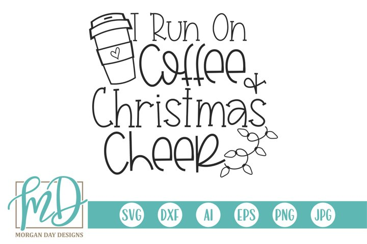 I Run On Coffee And Christmas Cheer - Black Friday SVG