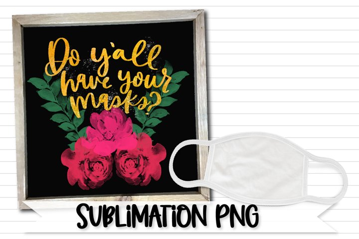 Do yall have your masks? - Sublimation PNG