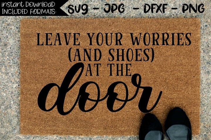 Leave Your Worries And Shoes At The Door - A Door Mat SVG