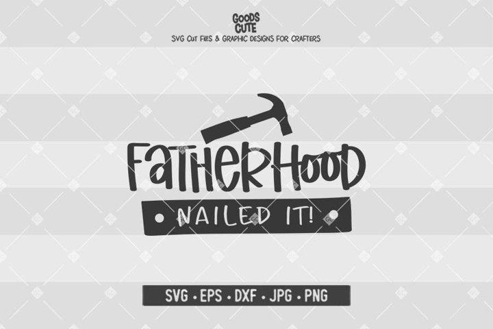 Fatherhood Nailed It - SVG DXF JPG PNG EPS