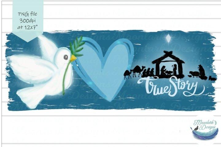 Peace Love True Story, Dove, Christmas, Nativity, Baby Jesus